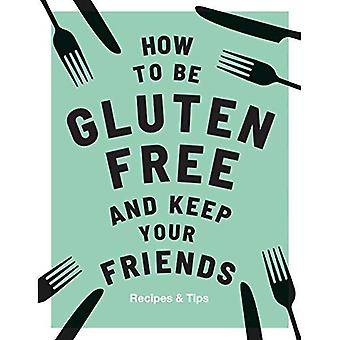 How to be Gluten-Free and Keep Your Friends (Keep Your Friends)