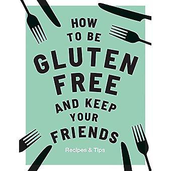 Hoe glutenvrij en Keep Your Friends (Houd uw vrienden)