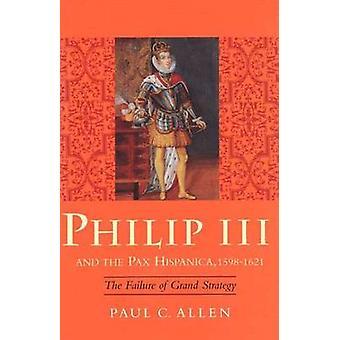 Philipp III. und der Pax Hispanica 15981621 das Scheitern der Strategie von Allen & Paul C.