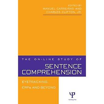The Online Study of Sentence Comprehension  Eyetracking ERPs and Beyond by Carreiras & Manuel