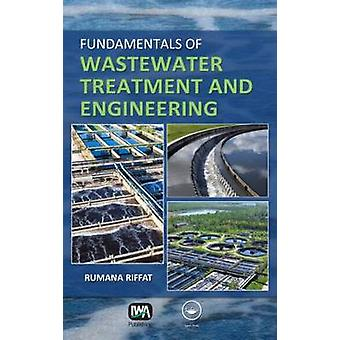 Fundamentals of Wastewater Treatment and Engineering by Riffat & Rumana
