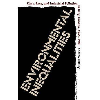 Miljömässiga ojämlikhet klass ras och industriföroreningar i Gary Indiana 19451980 av Hurley & Andrew