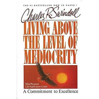 Levande över nivån av medelmåttighet av Swindoll & Charles R. & Dr