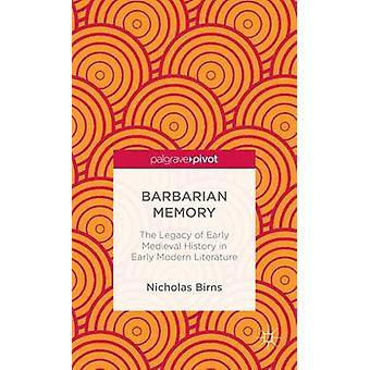 Barbaren minne arvet från tidiga medeltida historia i tidig Modern litteratur av Birns & Nicholas