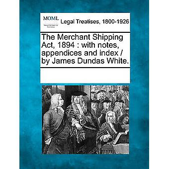 The Merchant Shipping Act 1894  with notes appendices and index   by James Dundas White. by Multiple Contributors & See Notes