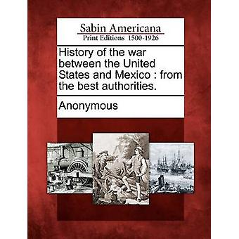 History of the War Between the United States and Mexico From the Best Authorities. by Anonymous
