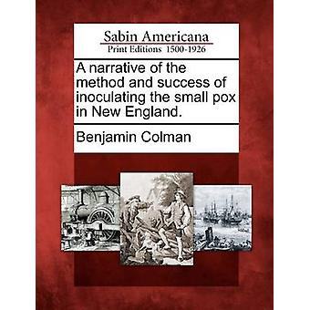 A narrative of the method and success of inoculating the small pox in New England. by Colman & Benjamin