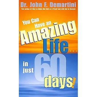 Du kan få et fantastisk liv... i bare 60 dage ved Demartini & John F.