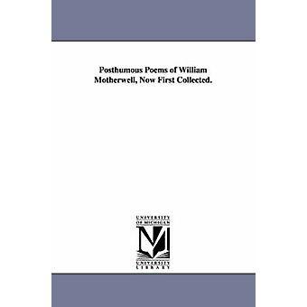 Poèmes posthumes de William Motherwell maintenant les premiers récoltés. par Motherwell & William