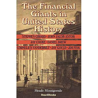 The Financial Giants in United States History by Minnigerode & Meade