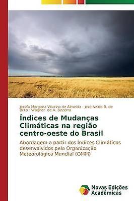 Ndices de Mudanas Climticas na regio centrooeste do Brasil by Viturino de Almeida Josefa Morgana
