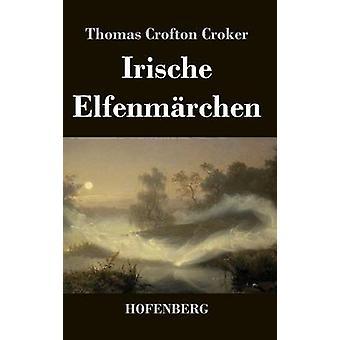 Irische Elfenmrchen by Thomas Crofton Croker