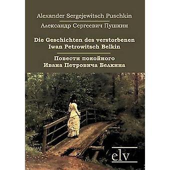 Die Geschichten Des Verstorbenen Iwan Petrowitsch Belkin by Puschkin & Alexander Sergejewitsch