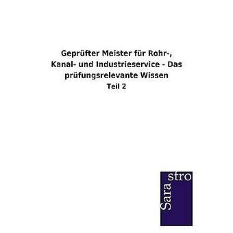 Geprfter Meister fr Rohr Kanal und Industrieservice  Das prfungsrelevante Wissen by Sarastro GmbH