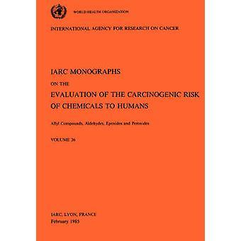 Vol 36 IARC Monographs Allyl Compounds Aldehydes Epoxides and Peroxides by IARC