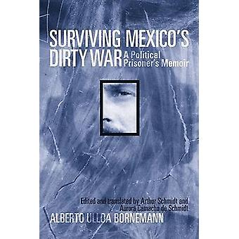 Surviving Mexico's Dirty War - A Political Prisoner's Memoir by Albert