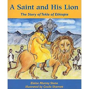 A Saint and His Lion - The Story of Tekla of Ethiopia by Elaine Murray