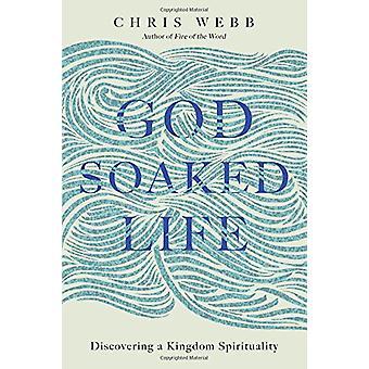 God-Soaked Life - Discovering a Kingdom Spirituality by Chris Webb - 9