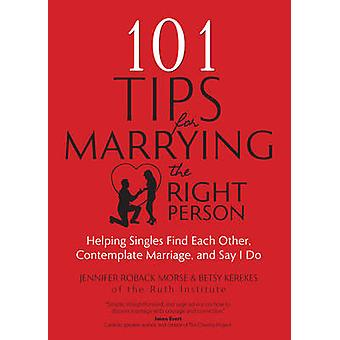 101 Tips for Marrying the Right Person - Helping Singles Find Each Oth