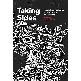 Taking Sides - Revolutionary Solidarity and the Poverty of Liberalism