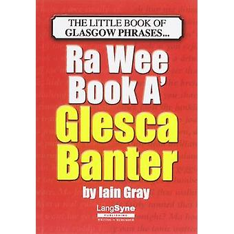 The Wee Book a Glesca Banter - An A-Z of Glasgow Phrases by Iain Gray