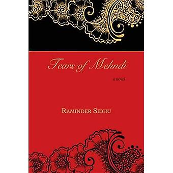 Tears of Mehndi - A Novel by Raminder Sidhu - 9781894759731 Book