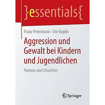Aggression Und Gewalt Bei Kindern Und Jugendlichen - Formen Und Ursach