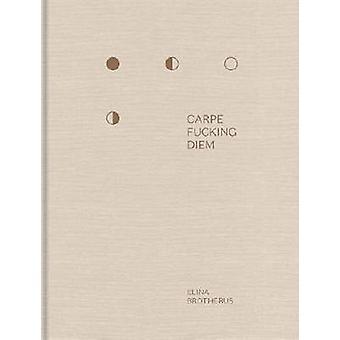 Carpe Fucking Diem by Elina Brotherus - 9783868286267 Book