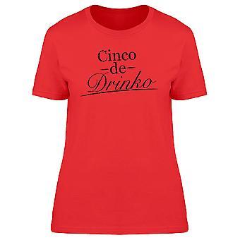 Mexican Cinco De Drinko Funny Quote Women T-shirt