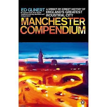 The Manchester Compendium - A Street-by-street History of England's Gr