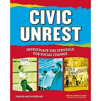 Civic Unrest - Investigate the Struggle for Social Change by Marcia Am