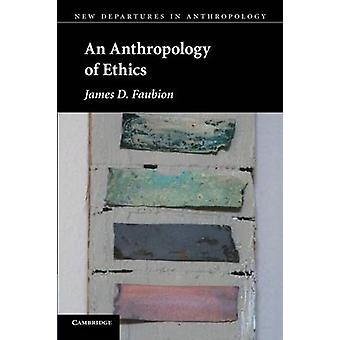 An Anthropology of Ethics by James D. Faubion