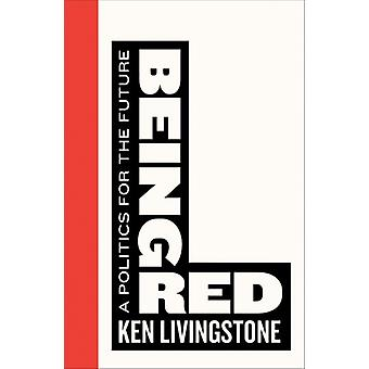 Being Red: A Politics for the Future (Left Book Club) (Paperback) by Livingstone Ken
