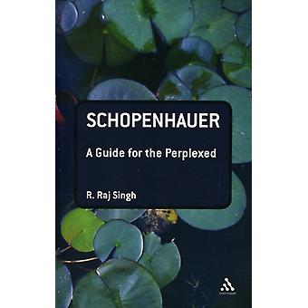 Schopenhauer: A Guide for the Perplexed (Guides for the Perplexed) (Paperback) by Singh R. Raj