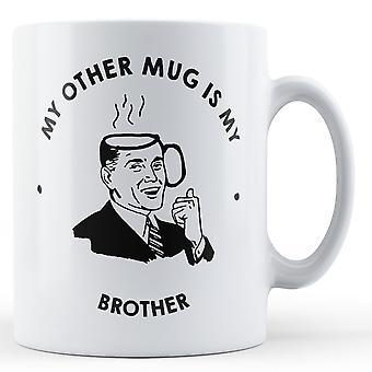 My Other Mug Is My Brother - Printed Mug