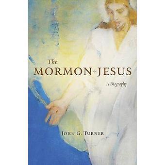 The Mormon Jesus - A Biography by John G. Turner - 9780674737433 Book