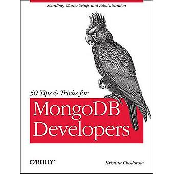 50 Tips and Tricks for MongoDB Developers by Kristina Chodorow - 9781