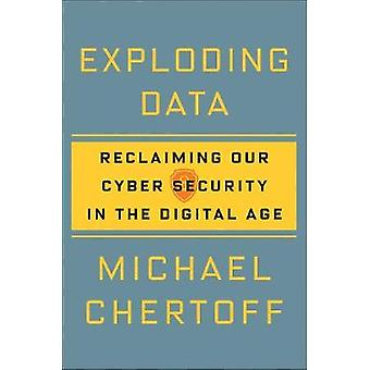 Exploding Data - Reclaiming Our Cyber Security in the Digital Age by E