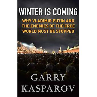 Winter is Coming - Why Vladimir Putin and the Enemies of the Free Worl