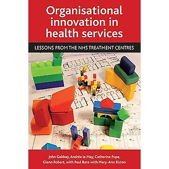 Organisational Innovation in Health Services - Lessons from the NHS Tr