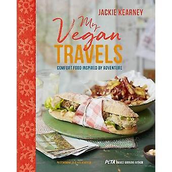 My Vegan Travels - Comfort Food Inspired by Adventure by Jackie Kearne