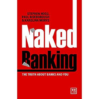 Naked Banking - The Truth About Banks and You by Stephen Hogg - 978191