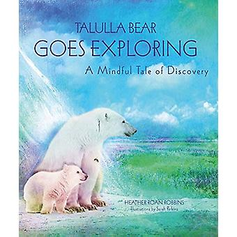 Talulla Bear Goes Exploring - A Mindful Tale of Discovery by Heather R