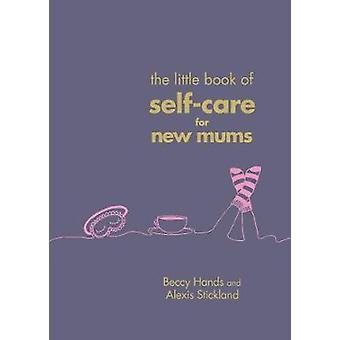 Den lille bog af egenomsorg for nybagte mødre af den lille bog af Self-