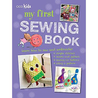 My First Sewing Book - 35 Easy and Fun Projects for Children Aged 7 Ye