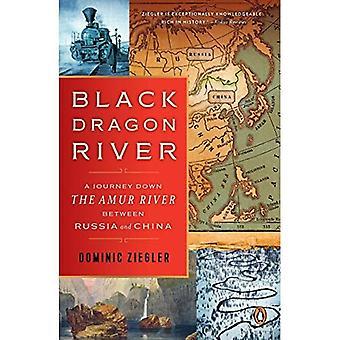 Black Dragon rzeka: Podróż w dół rzeki Amur między Rosją a Chinami