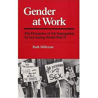 Gender at Work: The Dynamics of Job Segregation by Sex During World War II (Working Class in American History) (The Working Class in American History)