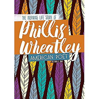 Phillis Wheatley: The Inspiring Life Story of the American Poet (Inspiring Stories)