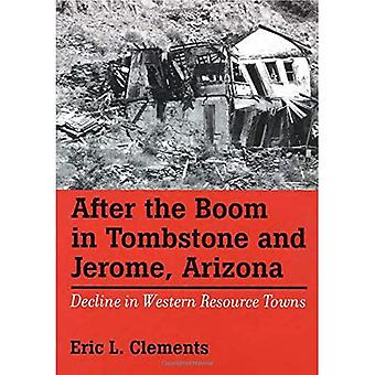 After The Boom In Tombstone And Jerome, Arizona: Decline In Western Resource Towns (Shepperson Series in History...