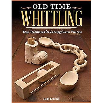 Oude tijd Whittling: Eenvoudige technieken voor snijwerk klassieke projecten